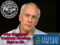 Brian RohrBough President, American Right to Life