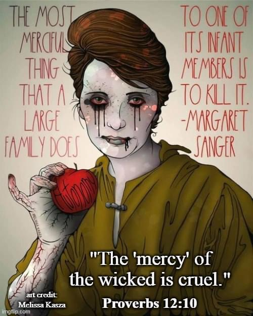 Drawing of Margaret Sanger's eyes dripping with blood. The mercy of the wicked is cruel.